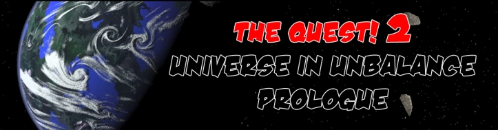 The Quest! 2: Universe in Unbalance Prologue