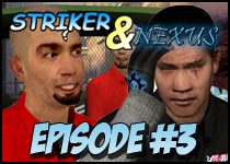 Striker & Nexus Episode #3
